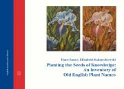 Hans Sauer, Elisabeth Kubaschewski (Hrsg.): Planting the Seeds of Knowledge: An Inventory of Old English Plant Names