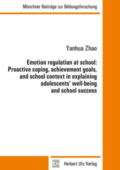 Yanhua Zhao: Emotion regulation at school: Proactive coping, achievement goals, and school context in explaining adolescents' well-being and school success