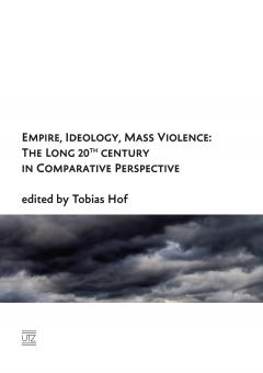 Tobias Hof (Hrsg.): Empire, Ideology, Mass Violence: The Long 20th Century in Comparative Perspective