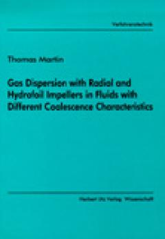Thomas Martin: Gas Dispersion with Radial and Hydrofoil Impellers in Fluids with Different Coalescence Characteristics
