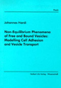 Johannes Nardi: Non-Equilibrium Phenomena of Free and Bound Vesicles: Modelling Cell Adhesion and Vesicle Transport