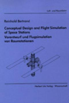 Reinhold Bertrand: Conceptual Design and Flight Simulation of Space Stations – Vorentwurf und Flugsimulation von Raumstationen