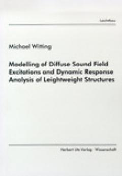 Michael Witting: Modelling of Diffuse Sound Field Excitations and Dynamic Response Analysis of Leightweight Structures