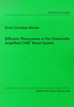 Ernst-Christian Richter: Diffusion Phenomena in the Chemically Amplified CARL® Resist System