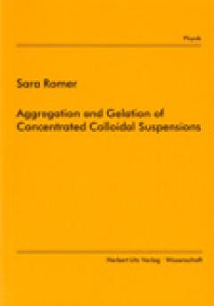 Sara Romer: Aggregation and Gelation of Concentrated Colloidal Suspensions