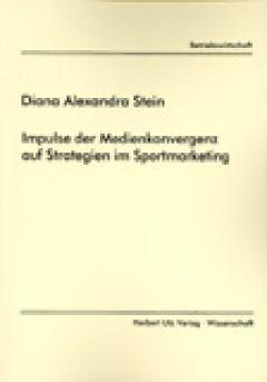 Diana Alexandra Stein: Impulse der Medienkonvergenz auf Strategien im Sportmarketing