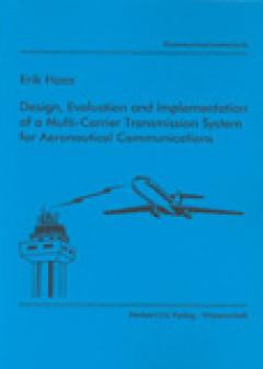 Erik Haas: Design, Evaluation and Implementation of a Multi-Carrier Transmission System for Aeronautical Communications
