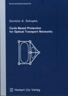 Dominic Schupke: Cycle-Based Protection for Optical Transport Networks