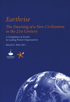 Patrick U. Petit: Earthrise: The Dawning of a New Civilization in the 21st Century