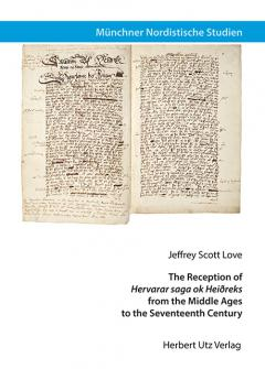 Jeffrey Scott Love: The Reception of »Hervarar saga ok Heiðreks« from the Middle Ages to the Seventeenth Century