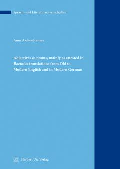 Anne Aschenbrenner: Adjectives as nouns, mainly as attested in Boethius translations from Old to Modern English and in Modern German