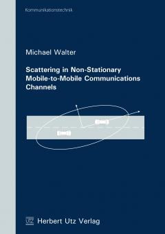 Michael Walter: Scattering in Non-Stationary Mobile-to-Mobile Communications Channels