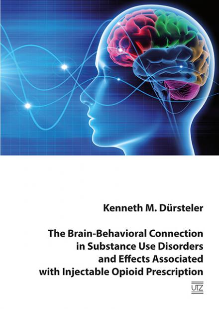 Kenneth M. Dürsteler: The Brain-Behavioral Connection in Substance Use Disorders and Effects Associated with Injectable Opioid Prescription