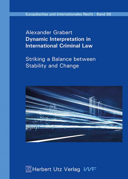 Alexander Grabert: Dynamic Interpretation in International Criminal Law