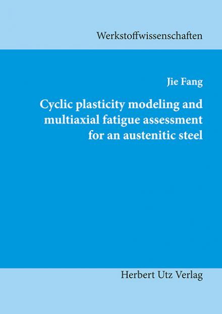 Jie Fang: Cyclic plasticity modeling and multiaxial fatigue assessment for an austenitic steel
