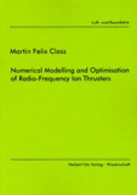 Martin Felix Closs: Numerical Modelling and Optimisation of Radio-Frequency Ion Thrusters