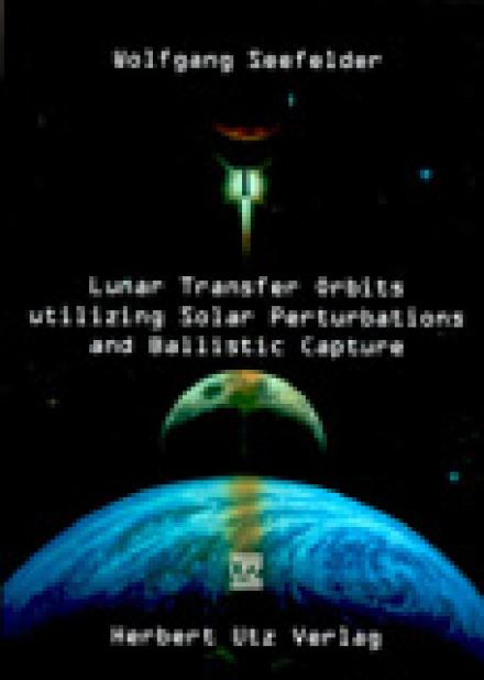 Wolfgang Seefelder: Lunar Transfer Orbits utilizing Solar Perturbations and Ballistic Capture