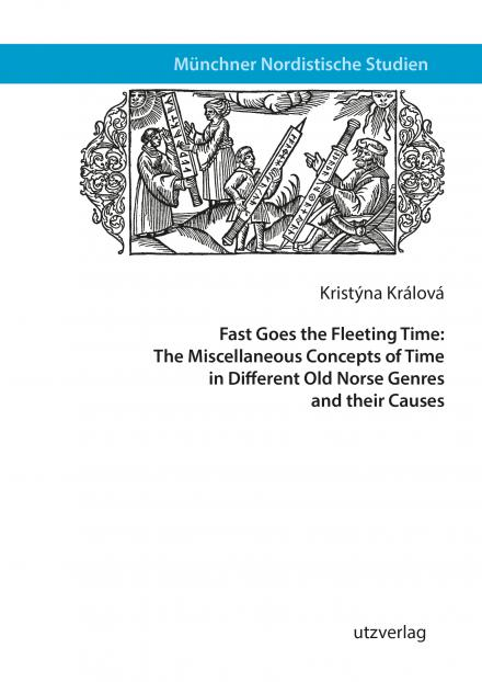 Kristýna Králová: Fast Goes the Fleeting Time: The Miscellaneous Concepts of Time in Different Old Norse Genres and their Causes