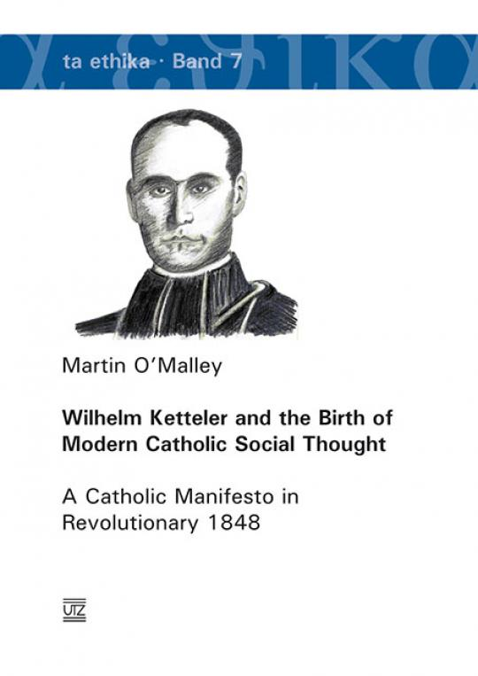Martin O'Malley: Wilhelm Ketteler and the Birth of Modern Catholic Social Thought