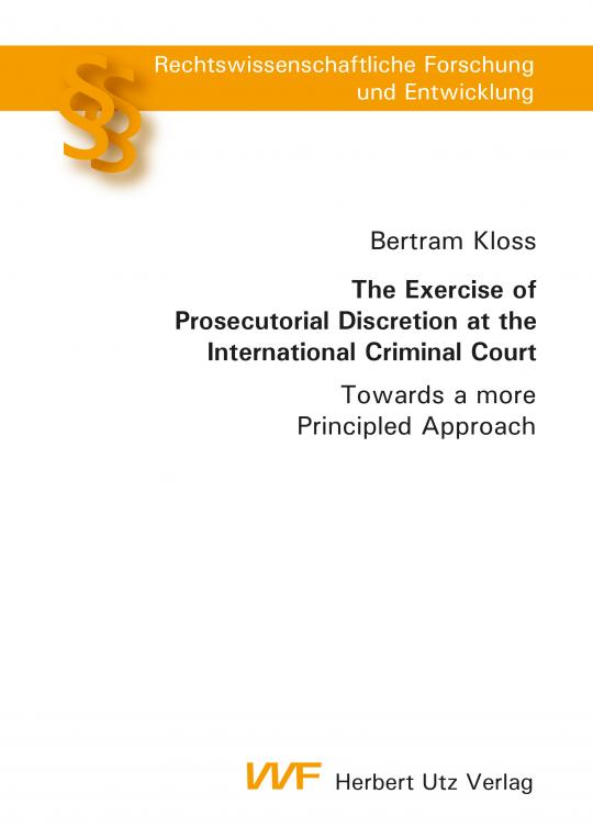 Bertram Kloss: The Exercise of Prosecutorial Discretion at the International Criminal Court