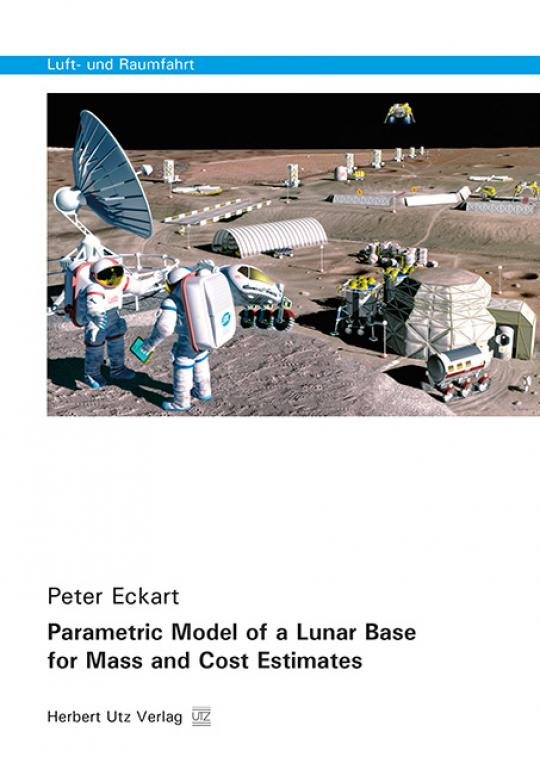 Peter Eckart: Parametric Model of a Lunar Base for Mass and Cost Estimates