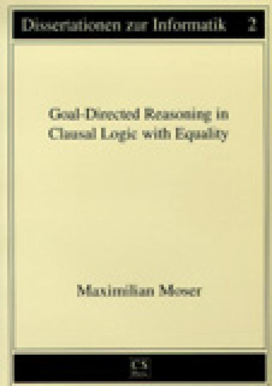 Maximilian J. Moser: Goal-Directed Reasoning in Clausal Logic with Equality